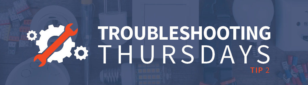 Troubleshooting Thursdays: Weekly Basic Troubleshooting Steps (Tip 2)